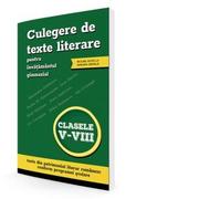 Culegere de texte literare pentru invatamantul primar, clasele V-VIII (include acces la varianta digitala) - ***