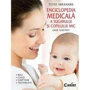 Enciclopedia medicala a sugarului si copilului mic - Peter Abrahams