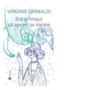 Era si timpul sa aprind iar stelele - Virginie Grimaldi