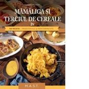 Mamaliga si terciul de cereale in 130 retete traditionale si reinterpretate - Herbert Paukert