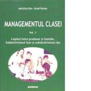 Managementul clasei. Volumul 1. Copilul intre profesor si familie. Subiectivismul bun si subiectivismul rau - Magdalena Dumitrana