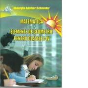 Matematica. Elemente de geometrie pentru clasele I-IV - Gheorghe Adalbert Schneider