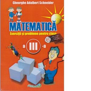 Matematica. Exercitii si probleme pentru clasa a III-a - Gheorghe Adalbert Schneider