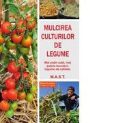 Mulcirea culturilor de legume. Mai putin udat, mai putine buruierni, legume de calitate - Blaise Leclerc