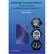 Radiologie musculo-scheletica, diagnostic complex prin radiologie clasica, ecografie si CT - Elena Oana Arhire