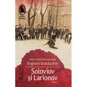 Soloviov si Larionov. Reeditare - Evgheni Vodolazkin
