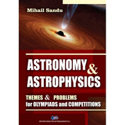 ASTRONOMY and ASTROPHYSICS. Themes and problems for olympiads and competitions - Mihail Sandu