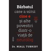 Barbatul care a uitat cine e si alte povestiri dintr-o viata de neurolog - Dr. Niall Tubridy