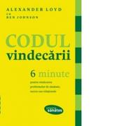 Codul vindecarii. 6 minute pentru vindecarea problemelor de sanatate, succes sau relationale - Alexander Loyd, Ben Johnson