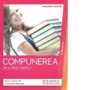Compunerea in 5 pasi simpli pentru clasele 5-8 si Evaluarea Nationala, 56 de modele si 93 de aplicatii Margareta Onofrei - Booklet