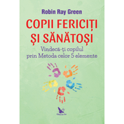 Copii fericiti si sanatosi - Leo Angart, Mark Anthony, Robin-Ray Green