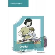 Copilul si motricitatea - Gabriela Petrut-Barbu