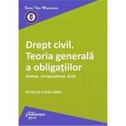 Drept civil. Teoria generala a obligatiilor. Sinteze. Jurisprudenta. Grile - Petruta-Elena Ispas