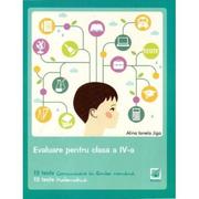 Evaluare pentru clasa a IV-a - 13 teste de Comunicare in limba romana si 13 teste de Matematica - Alina Ionela Jiga
