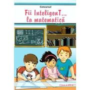 Fii InteligenT la matematica. Clasa a VII-a - Mihaela Giurca