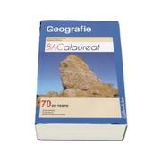 Geografie -Bacalaureat- 70 de teste. Sinteze teoretice, 20 de teste noi, modele complete de rezolvare- Ed. Booklet