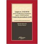 Legea numarul 310-2018 pentru modificarea si completarea Legii numarul 134-2010 privind Codul de procedura civila