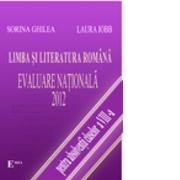 Limba si literatura romana Evaluarea Nationala 2012 -Sorina Ghilea, Laura Iobb