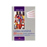 Limba romana - 80 de teste pentru admiterea in invatamantul superior