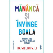 Mananca si invinge boala - Dr. William W. Li