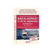 Pregatirea examenului de Bacalaureat 2015 in 30 saptamani. Matematica (M_mate-info) - Constantin Angelescu - Ed. Sigma