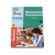 Matematica, bacalaureat M1. Teste - Rodica Manolescu, Paula Nica, Elvira Popescu, Iuliana Stoica