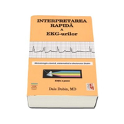 Interpretarea rapida a EKG-urilor - Editia a sasea, Dale Dubin