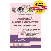 OLIMPIADE, CONCURSURI SI CENTRE DE EXCELENTA (ARITMETICA. ALGEBRA. GEOMETRIE) CLASA 6 - EDITIA A X-A