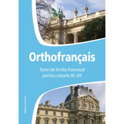 Orthofrancais. Teste de limba franceza pentru clasele XI-XII - Larisa Gojnete