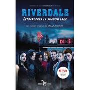 Riverdale, volumul 2. Intoarcerea la Shadow Lake - Micol Ostow