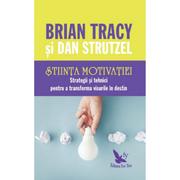 Stiinta motivatiei. Strategii si tehnici pentru a transforma visurile in destin - Brian Tracy