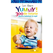 YUMMY! 300 de retete pentru bebelusi si copii - Laura Adamache. Editia a II-a