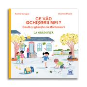 Montessori. Ce vad ochisorii mei. La gradinita - Karine Surugue