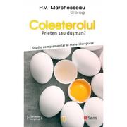 Colesterolul. Prieten sau dusman? Studiu complementar al materiilor grase - Pierre Valentin Marchesseau