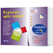Explorez, Aplic, Rezolv! Culegere De Probleme, Teste si Resurse pentru Portofoliu, Clasa a VII-a, Partea a II-a - Mihaela Singer