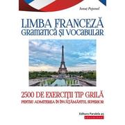 Limba franceza Gramatica si vocabular. 2500 de teste tip grila pentru admiterea in invatamantul superior