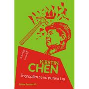 Ingropam ce nu putem lua - Kirstin Chen