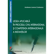 Legea aplicabila in procesul civil international si competenta internationala a instantelor - Andreea-Lorena Codreanu