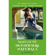 Manual de detoxifiere naturala, vol. 2 - Jaqueline Krohn, Frances Taylor, Jinger Prosser