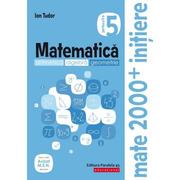 Matematica 2000 Initiere. Aritmetica, algebra, geometrie. Caiet de lucru, clasa a V-a. Partea a II-a - Ion Tudor