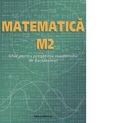Matematica M2. Ghid pentru pregatirea examenului de Bacalaureat - Petre Nachila, Ion Nica, Ana Carstoveanu
