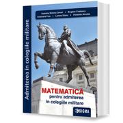 Matematica pentru Admiterea in Colegiile Militare - Anamaria Fuia, Bogdan Cristescu, Florentin Nicolae, Gabriela Streinu-Cercel, Lorena Ezaru