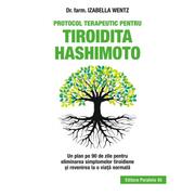 Protocol terapeutic pentru tiroidita Hashimoto. Un plan pe 90 de zile pentru eliminarea simptomelor tiroidiene si revenirea la o viata normala - Izabella Wentz