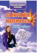 Sa invatam matematica fara profesor. Clasa a VII-a - Gheorghe Adalbert Schneider