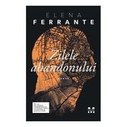 Zilele abandonului - Elena Ferrante. Traducere de Cerasela Barbone