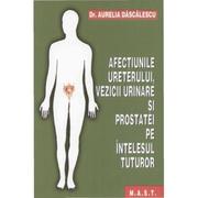 Afectiunile ureterului, vezicii urinare si prostatei pe intelesul tuturor - Aurelia Dascalescu
