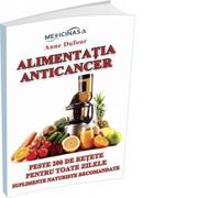 Alimentatia Anticancer. Peste 200 de retete pentru toate zilele. Suplimente naturiste recomandate - Anne Dufour