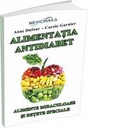 Alimentatia Antidiabet. Alimente miraculoase si retete speciale - Anne Dufour, Carole Garnier