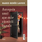 Autopsia unei asa-zise casnicii banale - Marie-Renee Lavoie