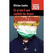 Ce si cum ii spui copilului tau despre Coronavirus, dar si ce iti spune el tie - Silvian Leahu